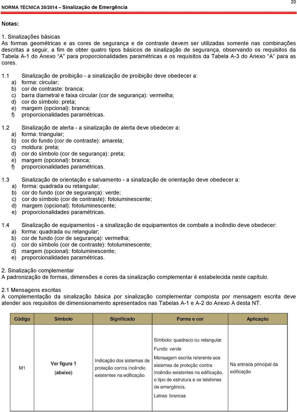 de segurança, observando os requisitos da Tabela A-1 do Anexo A para proporcionalidades paramétricas e os requisitos da Tabela A-3 do Anexo A para as cores. 1.