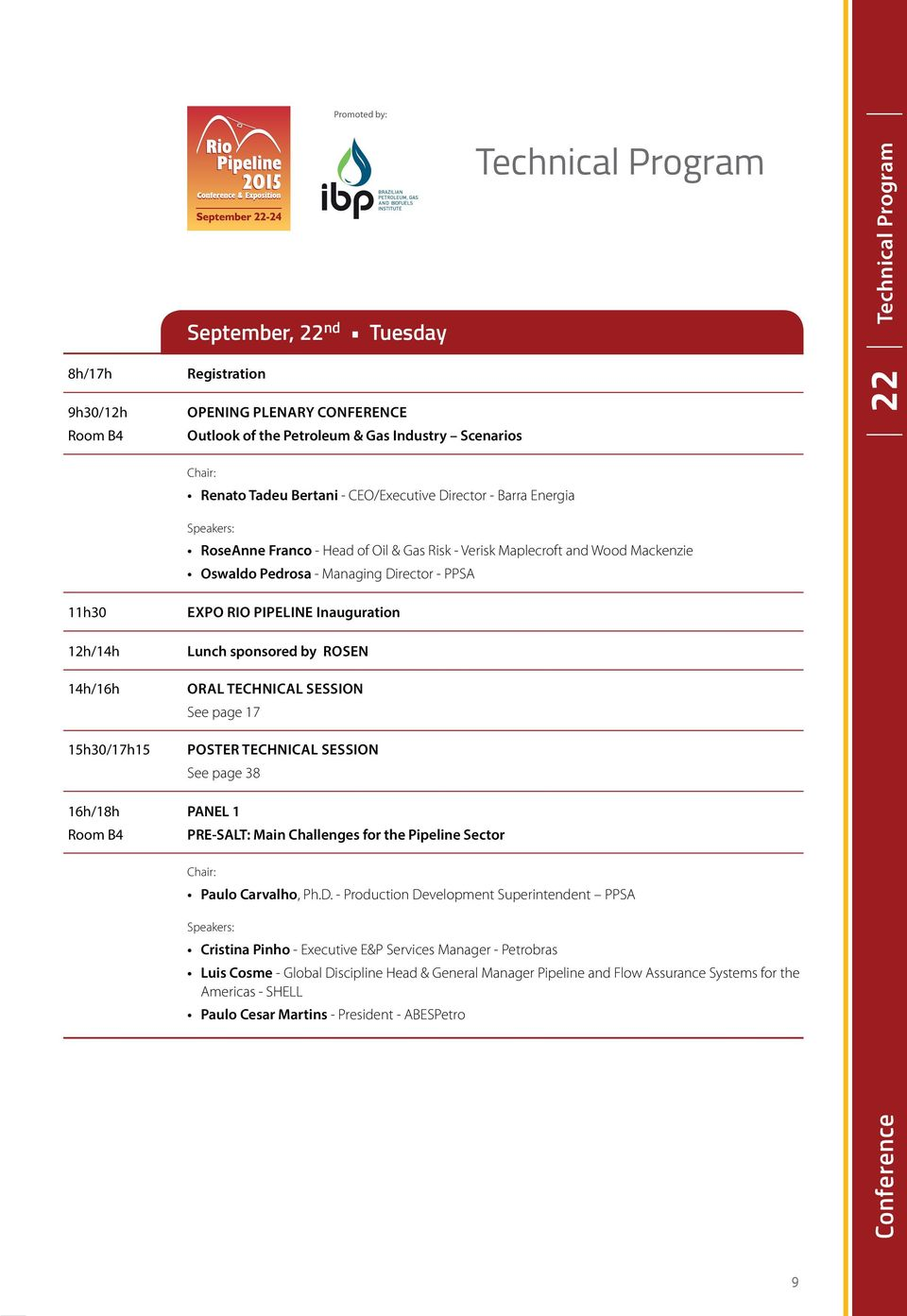 Pedrosa - Managing Director - PPSA Expo Rio Pipeline Inauguration Lunch sponsored by ROSEN ORAL Technical Session See page 17 POSTER Technical Session See page 38 16h/18h PANEL 1 Room B4 PRE-SALT: