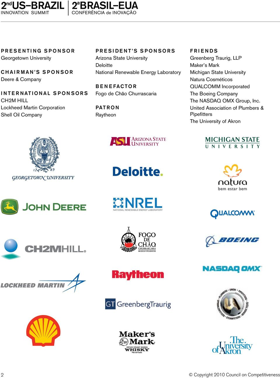 Deloitte National Renewable Energy Laboratory B E N E FA C TO R Fogo de Chão Churrascaria PAT R O N Raytheon F R I E N D S Greenberg Traurig, LLP Maker s Mark Michigan