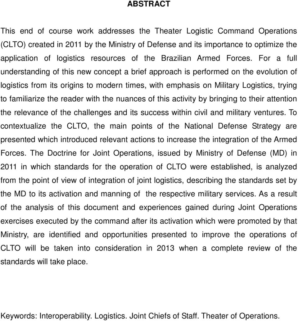 For a full understanding of this new concept a brief approach is performed on the evolution of logistics from its origins to modern times, with emphasis on Military Logistics, trying to familiarize