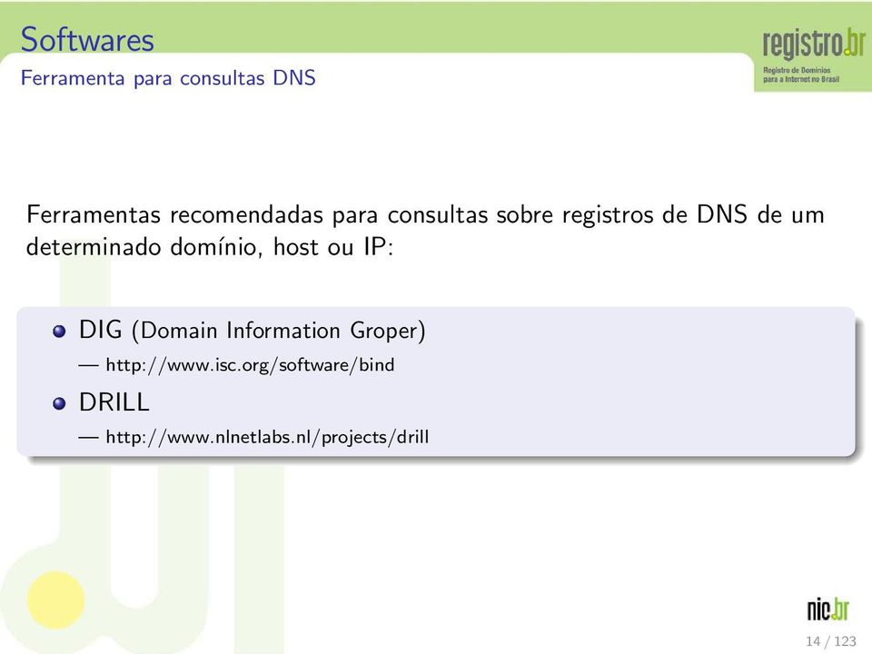 host ou IP: DIG (Domain Information Groper) http://www.isc.