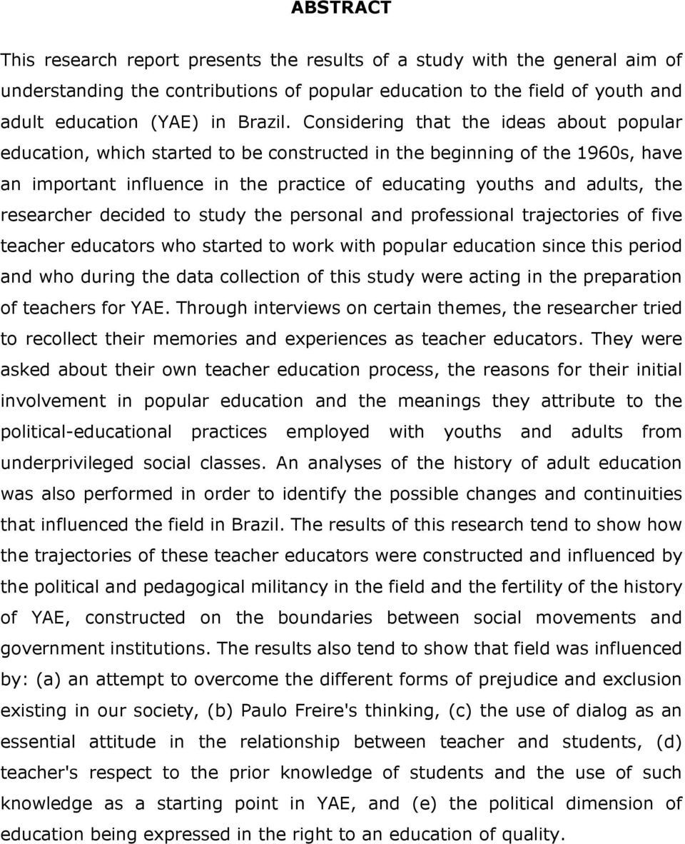 researcher decided to study the personal and professional trajectories of five teacher educators who started to work with popular education since this period and who during the data collection of