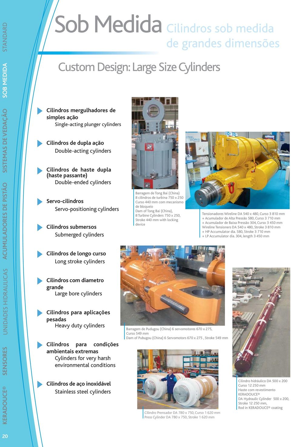 Servo-cilindros Servo-positioning cylinders Cilindros submersos Submerged cylinders Cilindros de longo curso Long stroke cylinders Cilindros com diametro grande Large bore cylinders Cilindros para