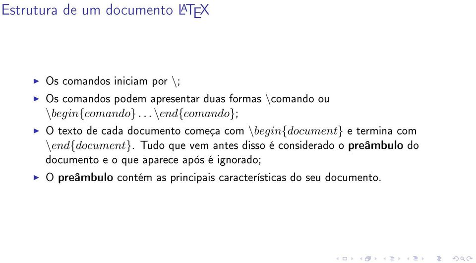 .. \end{comando}; O texto de cada documento começa com \begin{document} e termina com \end{document}.