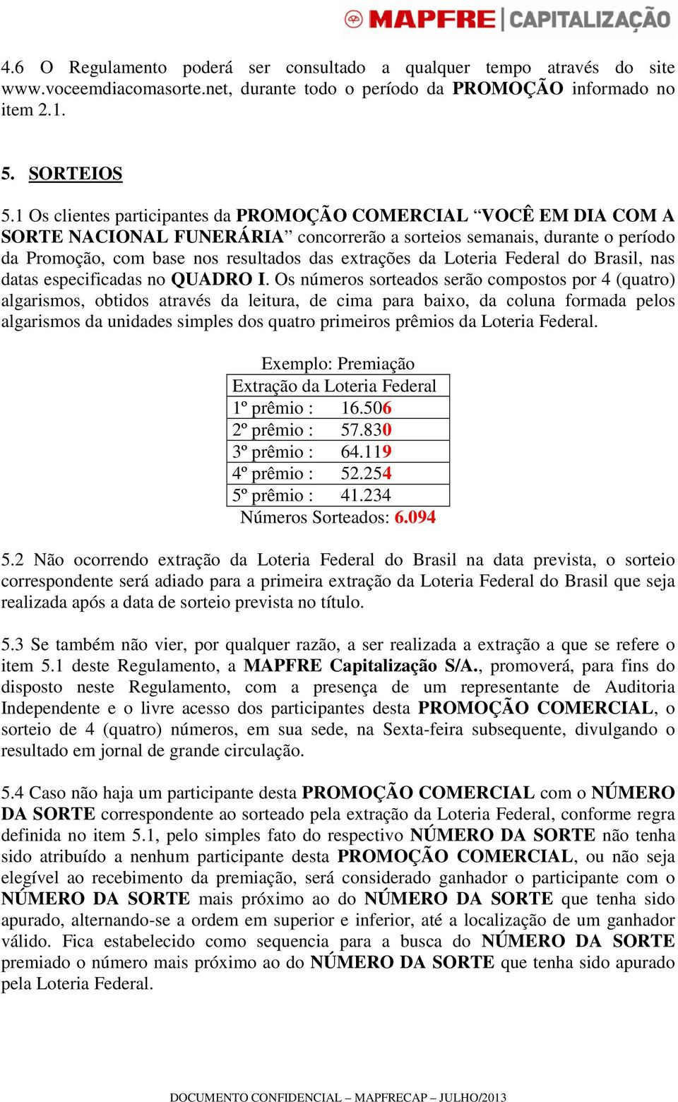 Loteria Federal do Brasil, nas datas especificadas no QUADRO I.