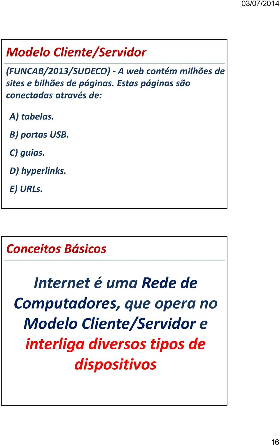 B) portas USB. C) guias. D) hyperlinks. E) URLs.