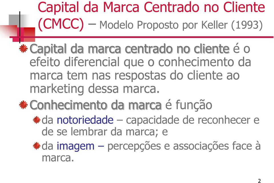 respostas do cliente ao marketing dessa marca.