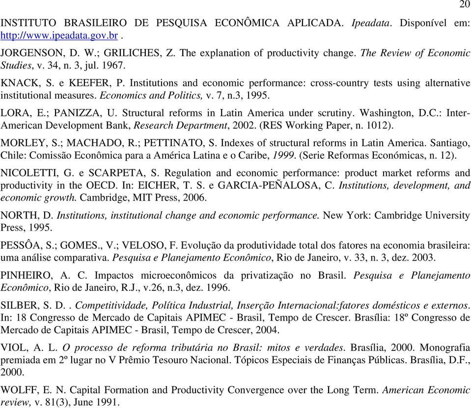 Economics and Politics, v. 7, n.3, 1995. LORA, E.; PANIZZA, U. Structural reforms in Latin America under scrutiny. Washington, D.C.: Inter- American Development Bank, Research Department, 2002.