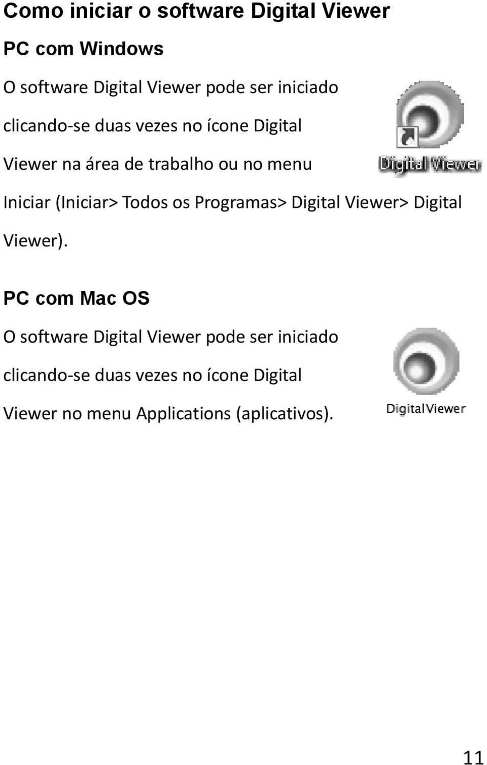 Todos os Programas> Digital Viewer> Digital Viewer).