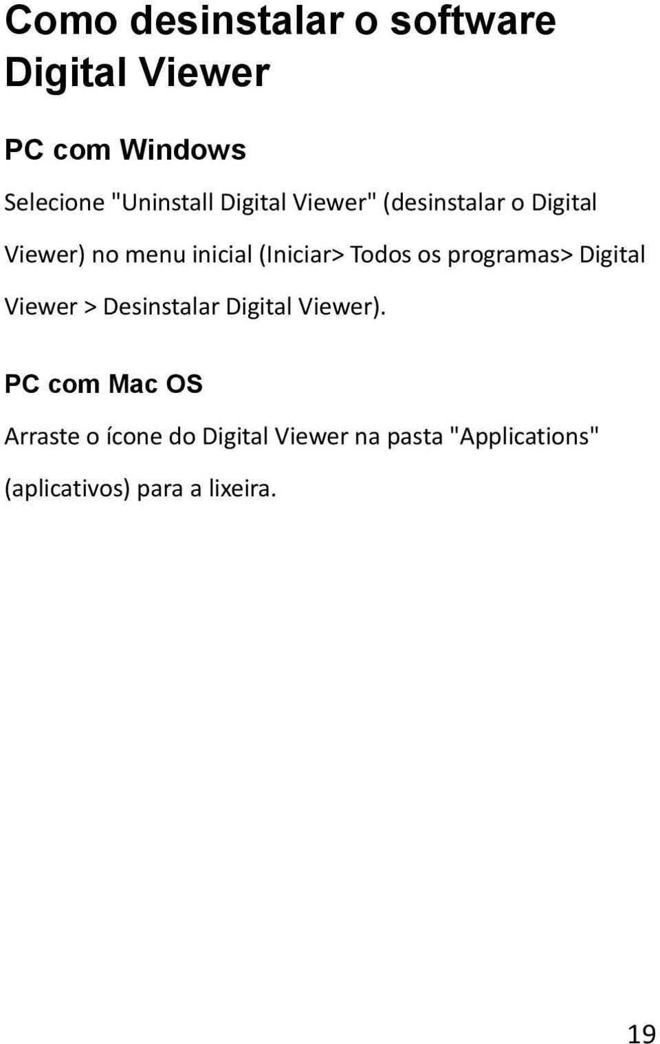 os programas> Digital Viewer > Desinstalar Digital Viewer).