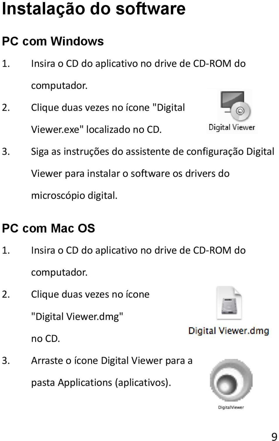 Siga as instruções do assistente de configuração Digital Viewer para instalar o software os drivers do microscópio digital.