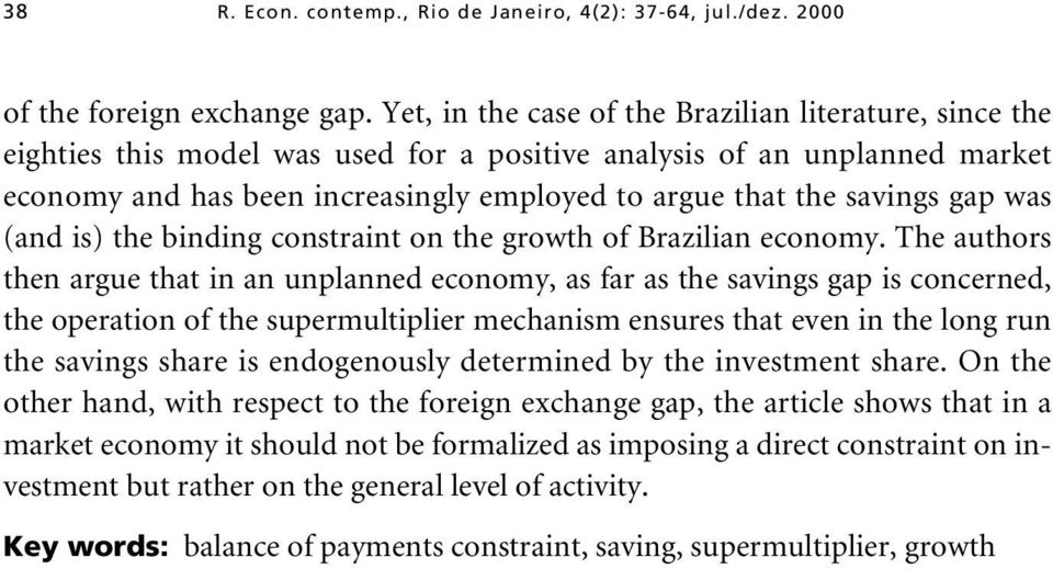 savings gap was (and is) the binding constraint on the growth of Brazilian economy.