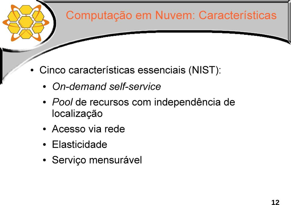 self-service Pool de recursos com independência de