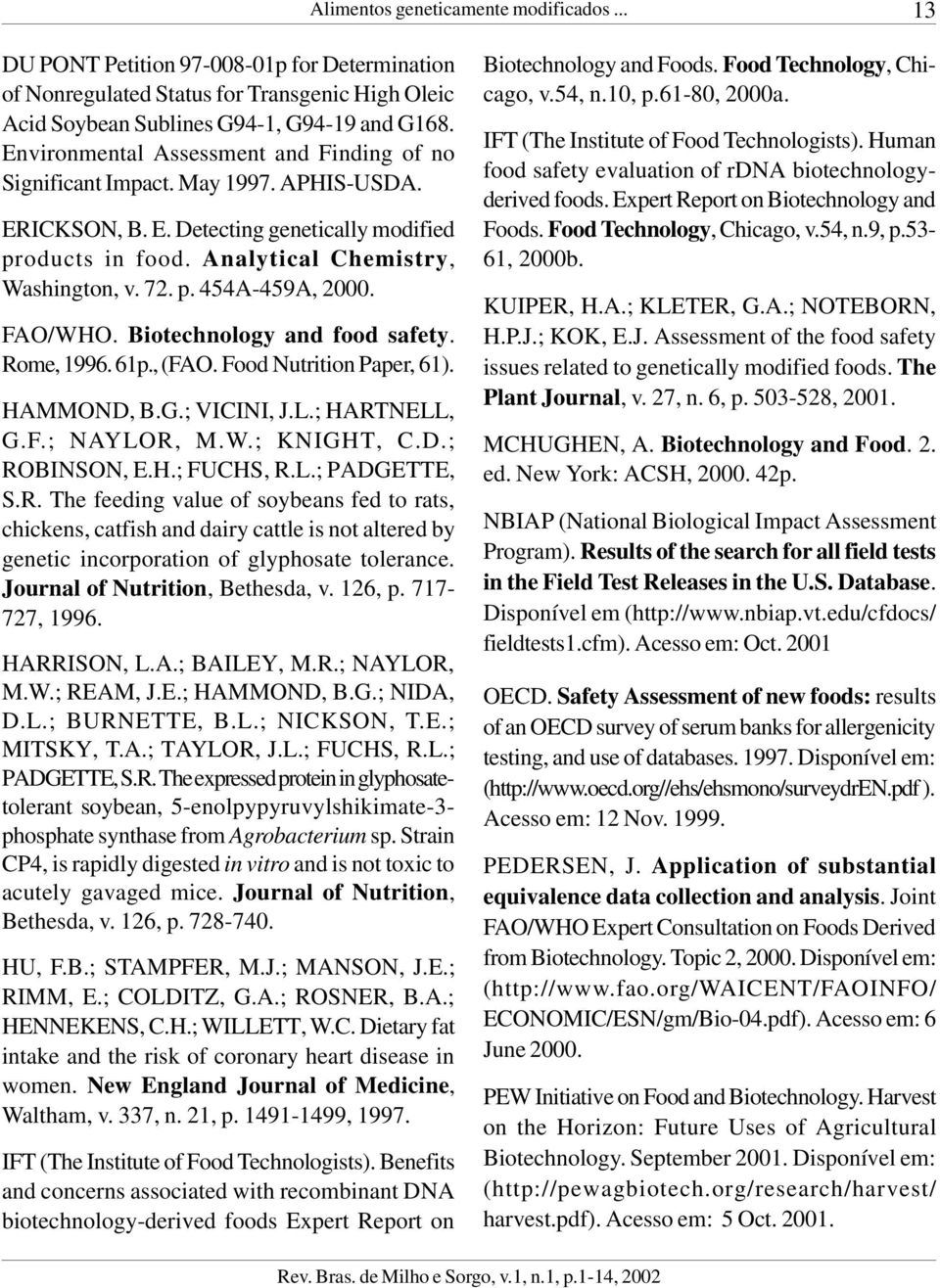 FAO/WHO. Biotechnology and food safety. Rome, 1996. 61p., (FAO. Food Nutrition Paper, 61). HAMMOND, B.G.; VICINI, J.L.; HARTNELL, G.F.; NAYLOR, M.W.; KNIGHT, C.D.; ROBINSON, E.H.; FUCHS, R.L.; PADGETTE, S.