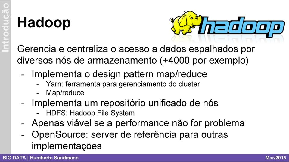 do cluster Map/reduce Implementa um repositório unificado de nós HDFS: Hadoop File System