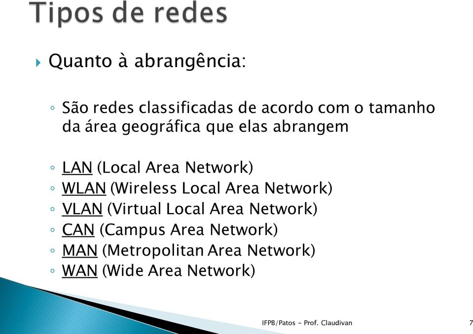 Area Network) VLAN (Virtual Local Area Network) CAN (Campus Area Network) MAN