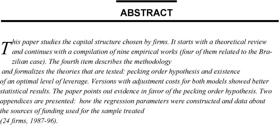 The fourth item describes the methodology and formalizes the theories that are tested: pecking order hypothesis and existence of an optimal level of leverage.