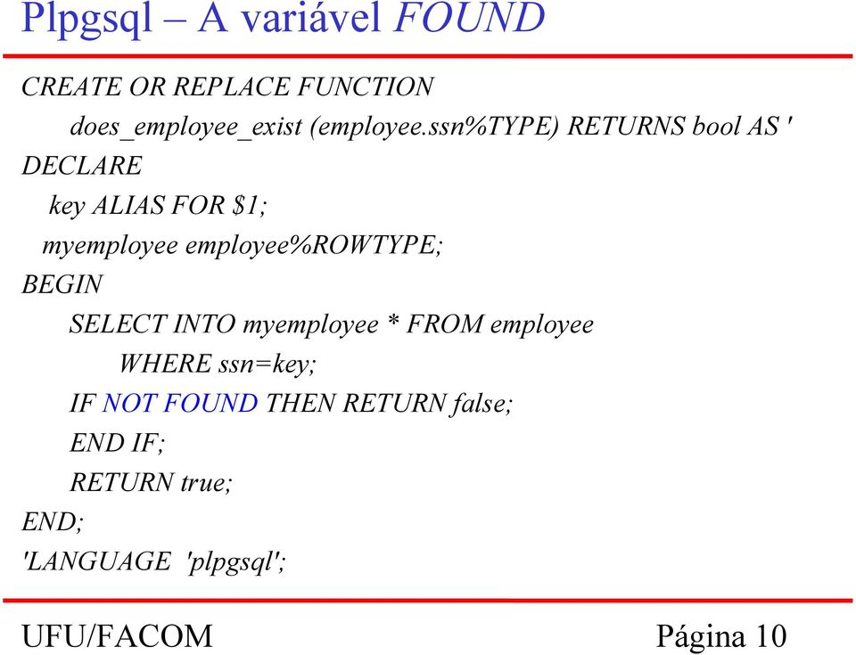 ssn%type) RETURNS bool AS ' DECLARE key ALIAS FOR $1; myemployee