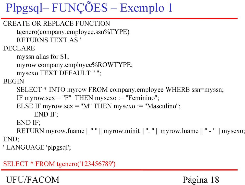 employee%rowtype; mysexo TEXT DEFAULT '' ''; BEGIN SELECT * INTO myrow FROM company.employee WHERE ssn=myssn; IF myrow.