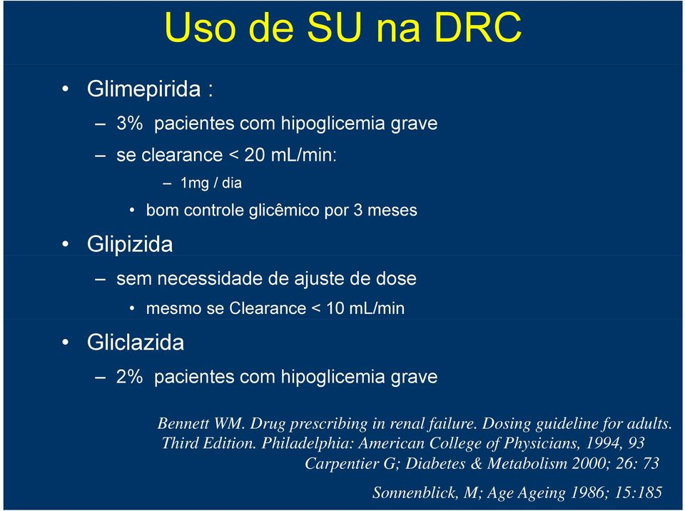 hipoglicemia grave Bennett WM. Drug prescribing in renal failure. Dosing guideline for adults. Third Edition.