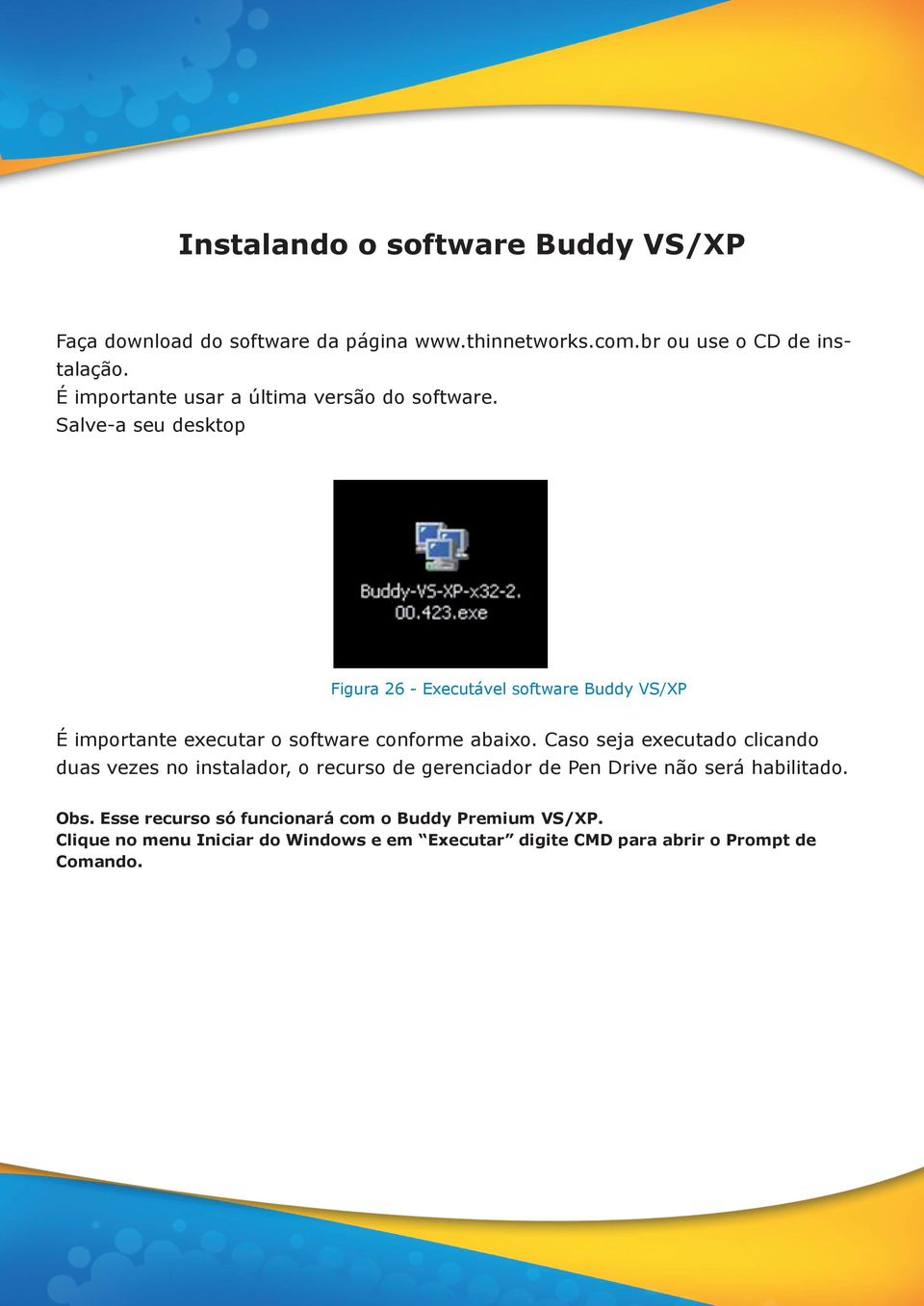 Salve-a seu desktop Figura 26 - Executável software Buddy VS/XP É importante executar o software conforme abaixo.