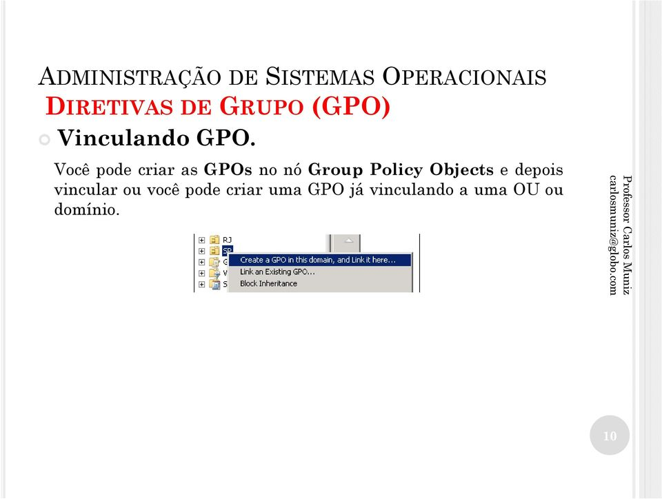Policy Objects e depois vincular ou