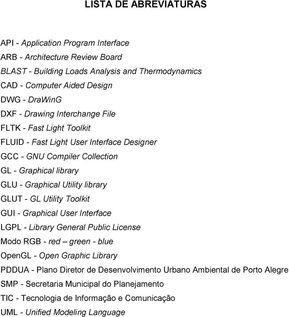 Utility library GLUT - GL Utility Toolkit GUI - Graphical User Interface LGPL - Library General Public License Modo RGB - red green - blue OpenGL - Open Graphic Library PDDUA -