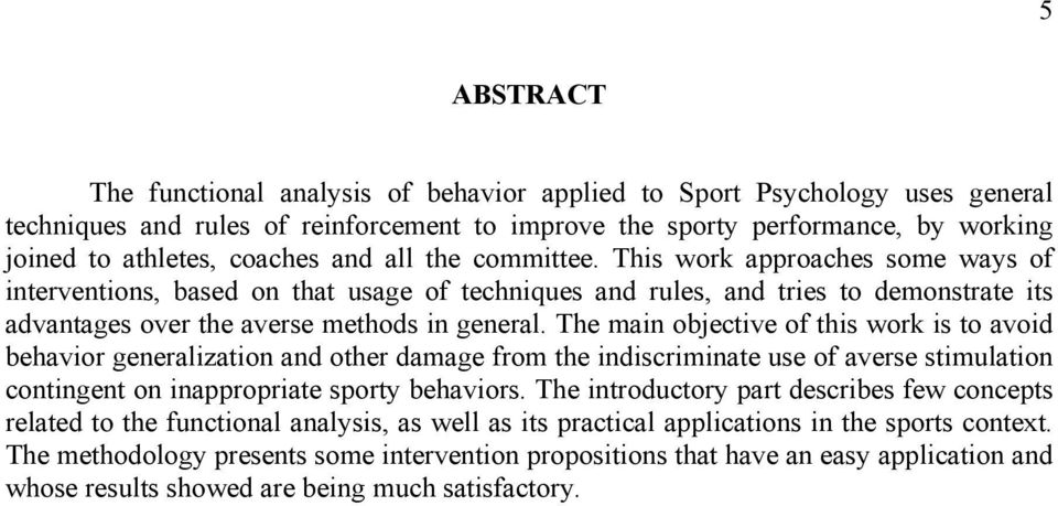 The main objective of this work is to avoid behavior generalization and other damage from the indiscriminate use of averse stimulation contingent on inappropriate sporty behaviors.