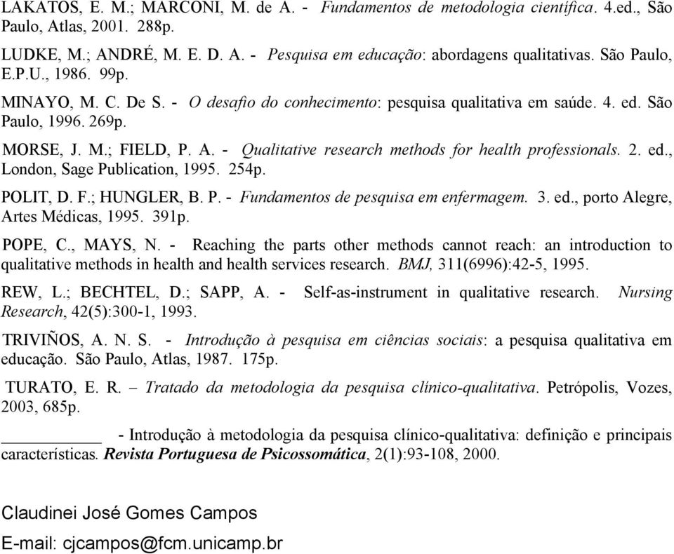 - Qualitative research methods for health professionals. 2. ed., London, Sage Publication, 1995. 254p. POLIT, D. F.; HUNGLER, B. P. - Fundamentos de pesquisa em enfermagem. 3. ed., porto Alegre, Artes Médicas, 1995.