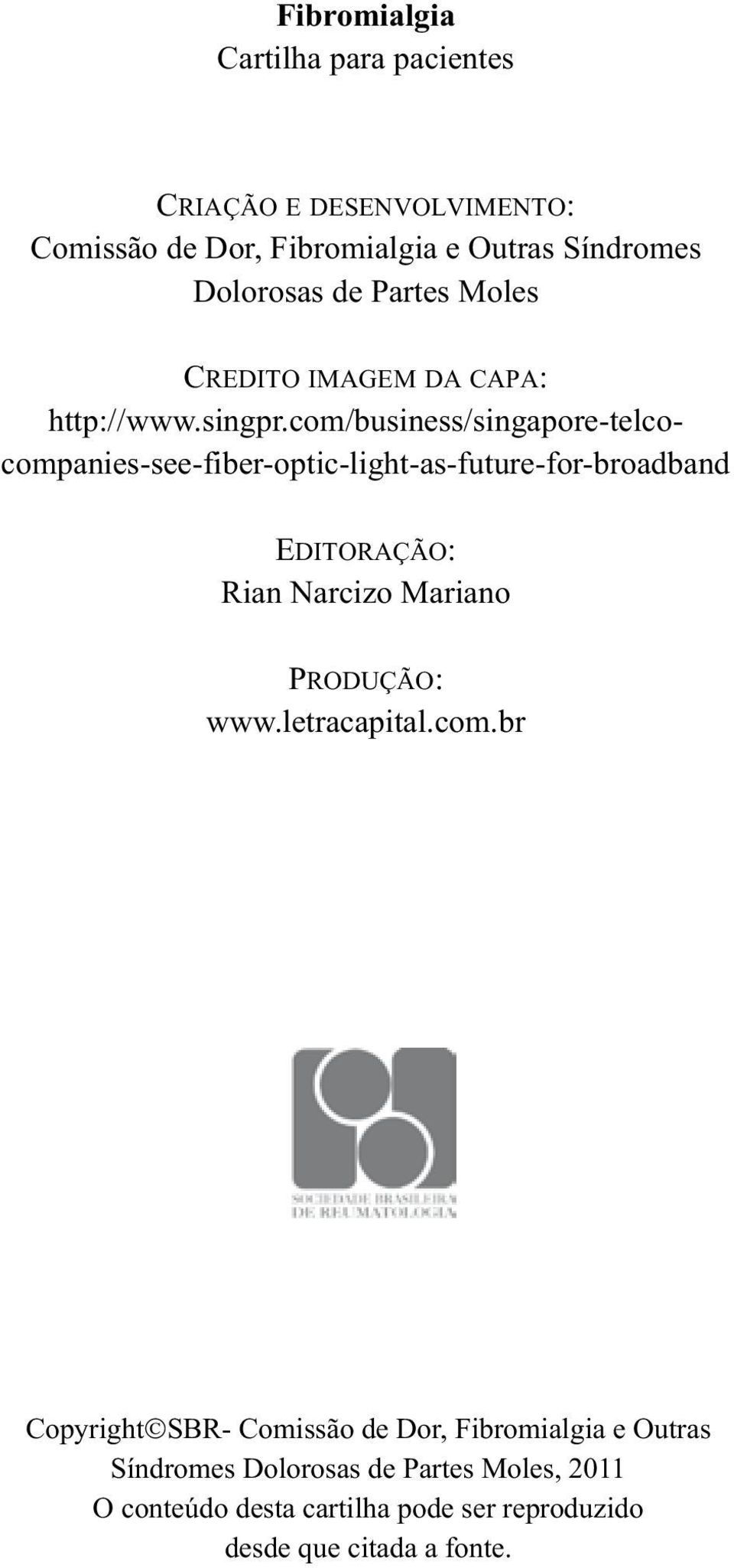 com/business/singapore-telcocompanies-see-fiber-optic-light-as-future-for-broadband EDITORAÇÃO: Rian Narcizo Mariano