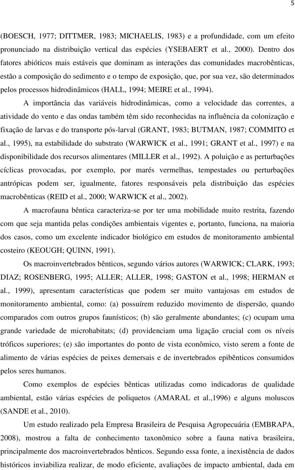 processos hidrodinâmicos (HALL, 1994; MEIRE et al., 1994).