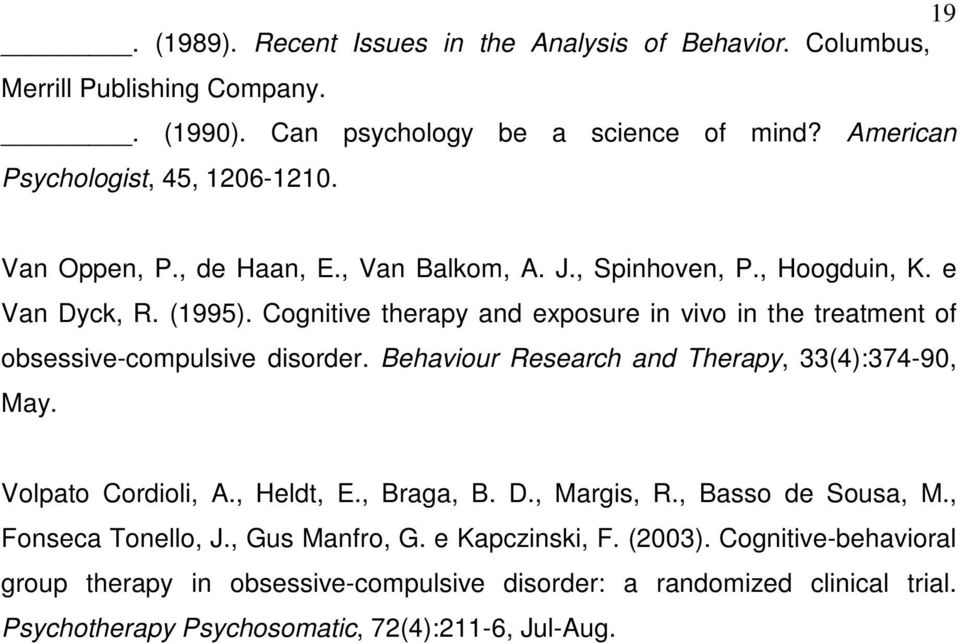 Cognitive therapy and exposure in vivo in the treatment of obsessive-compulsive disorder. Behaviour Research and Therapy, 33(4):374-90, May. Volpato Cordioli, A., Heldt, E.