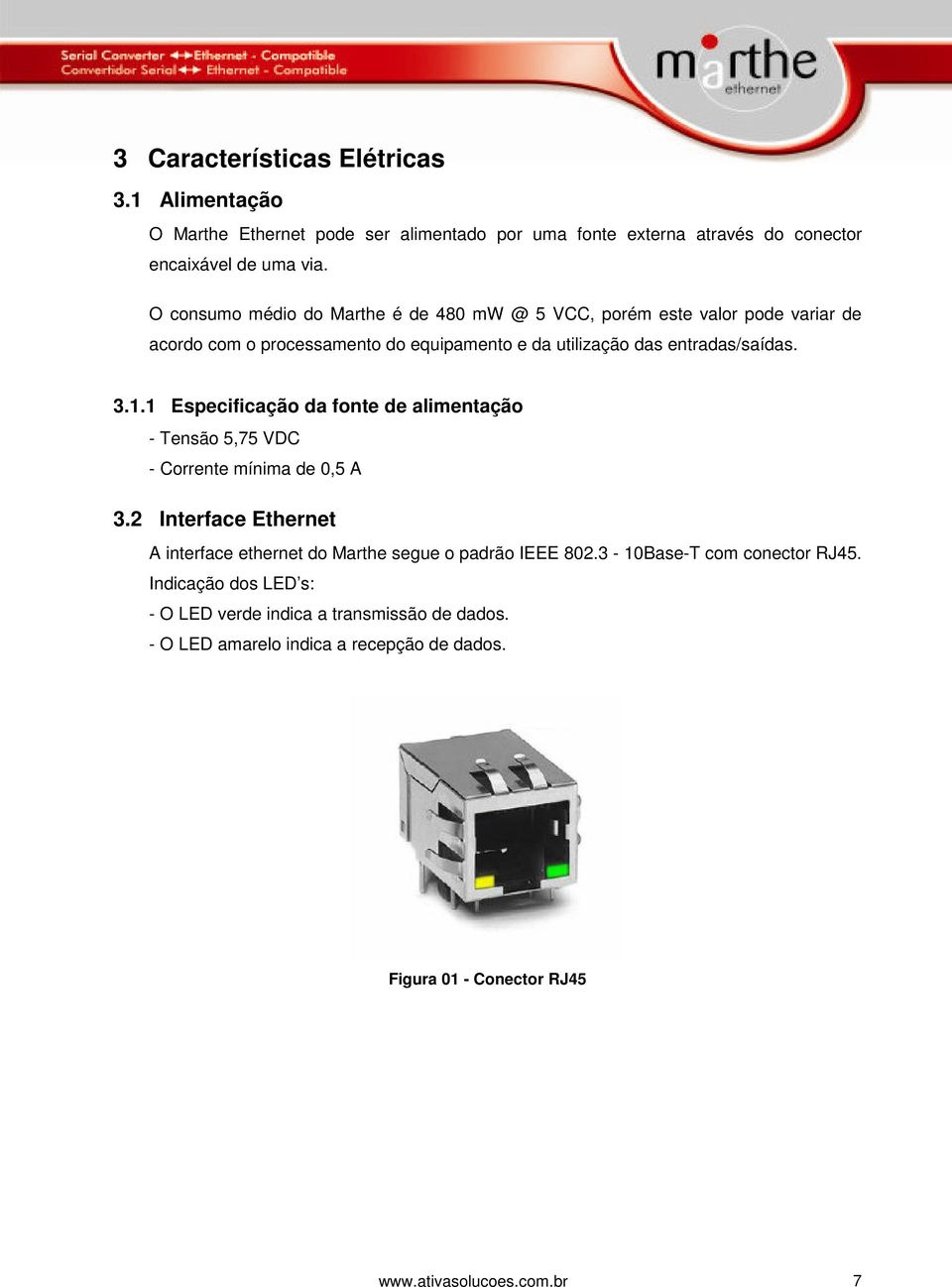 1 Especificação da fonte de alimentação - Tensão 5,75 VDC - Corrente mínima de 0,5 A 3.2 Interface Ethernet A interface ethernet do Marthe segue o padrão IEEE 802.