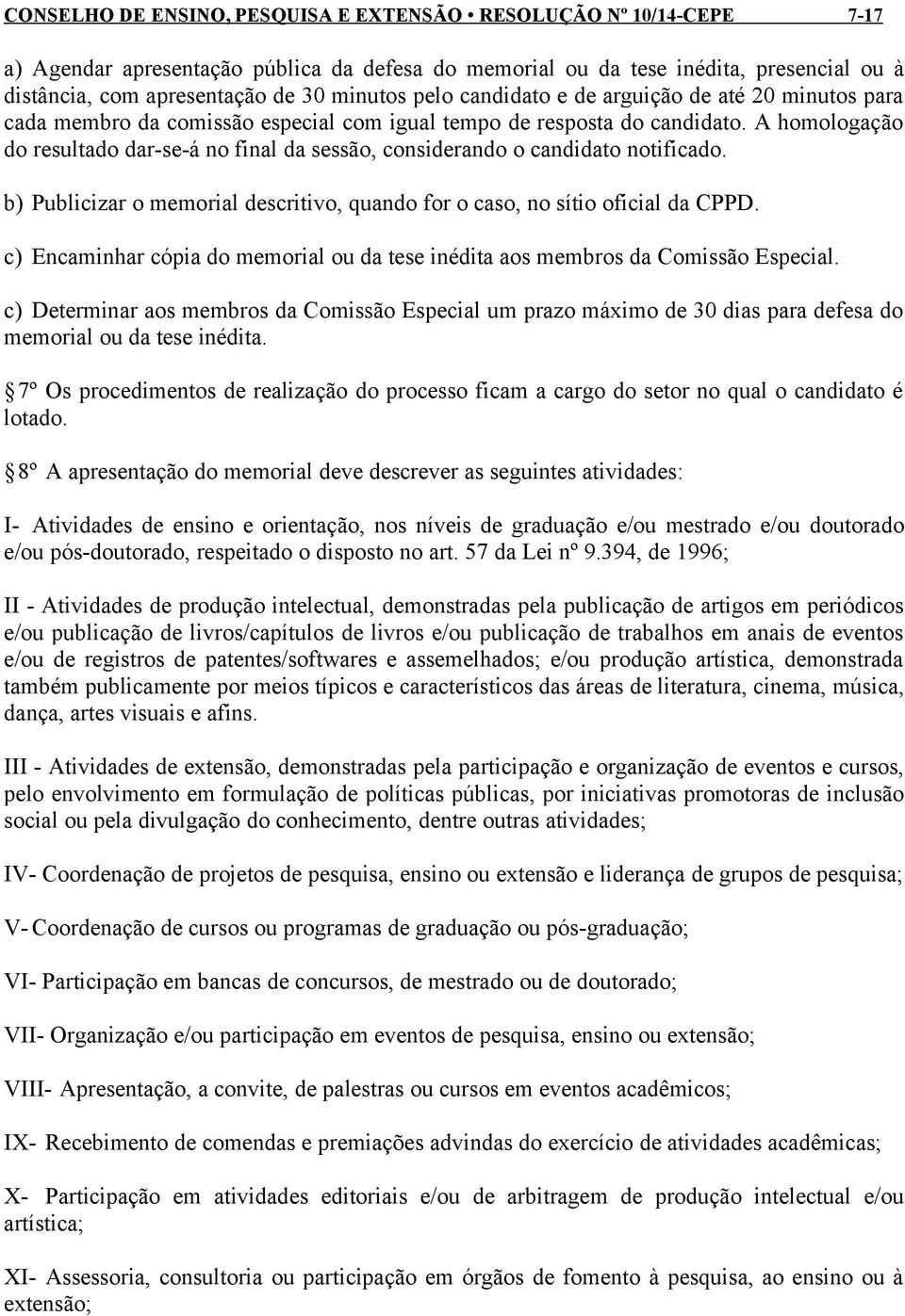 A homologação do resultado dar-se-á no final da sessão, considerando o candidato notificado. b) Publicizar o memorial descritivo, quando for o caso, no sítio oficial da CPPD.