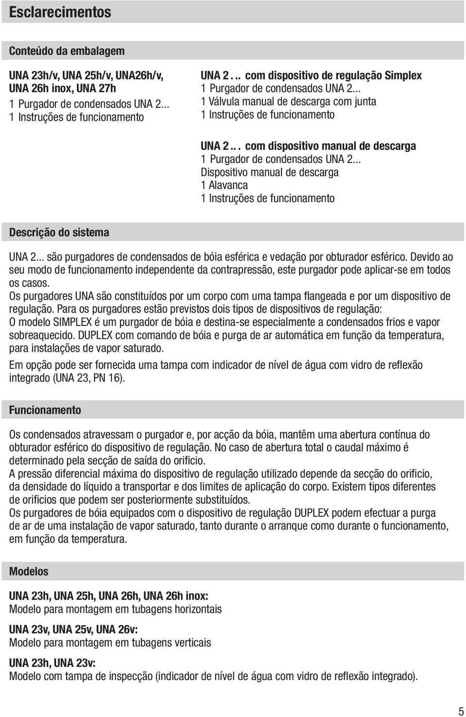 .. com dispositivo manual de descarga 1 Purgador de condensados UNA 2... Dispositivo manual de descarga 1 Alavanca 1 Instruções de funcionamento Descrição do sistema UNA 2.