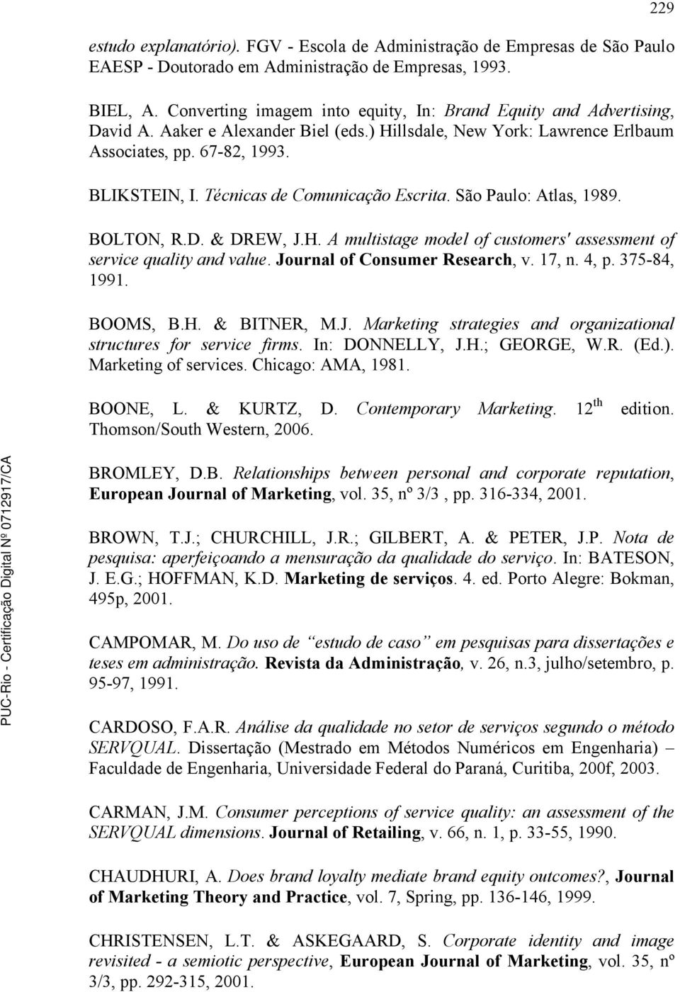 Técnicas de Comunicação Escrita. São Paulo: Atlas, 1989. BOLTON, R.D. & DREW, J.H. A multistage model of customers' assessment of service quality and value. Journal of Consumer Research, v. 17, n.