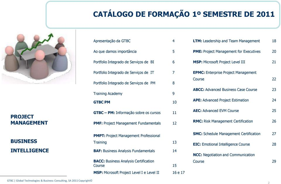 PM 10 GTBC PM: Informação sobre os cursos 11 PMF: Project Management Fundamentals 12 PMPT: Project Management Professional Training 13 BAF: Business Analysis Fundamentals 14 BACC: Business Analysis
