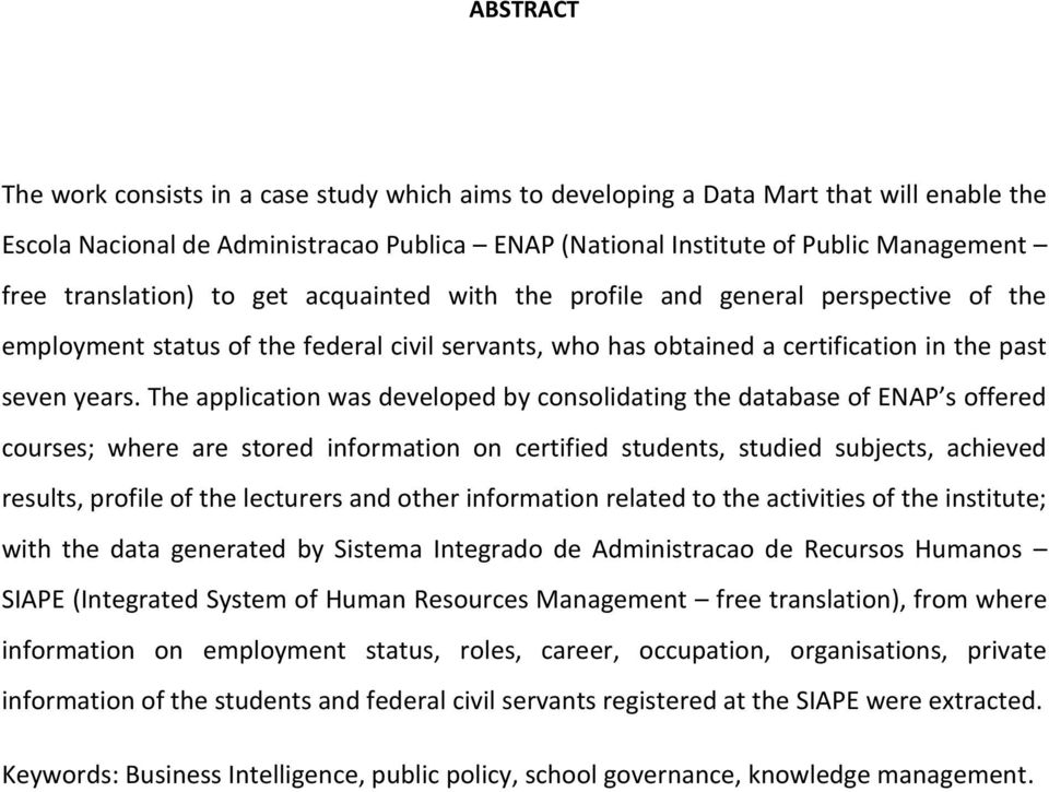 The application was developed by consolidating the database of ENAP s offered courses; where are stored information on certified students, studied subjects, achieved results, profile of the lecturers
