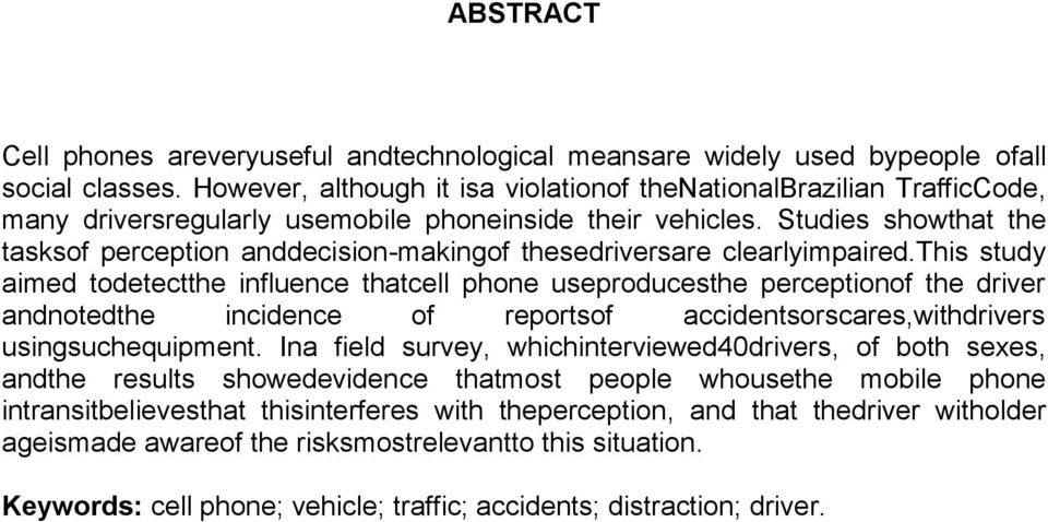 Studies showthat the tasksof perception anddecision-makingof thesedriversare clearlyimpaired.