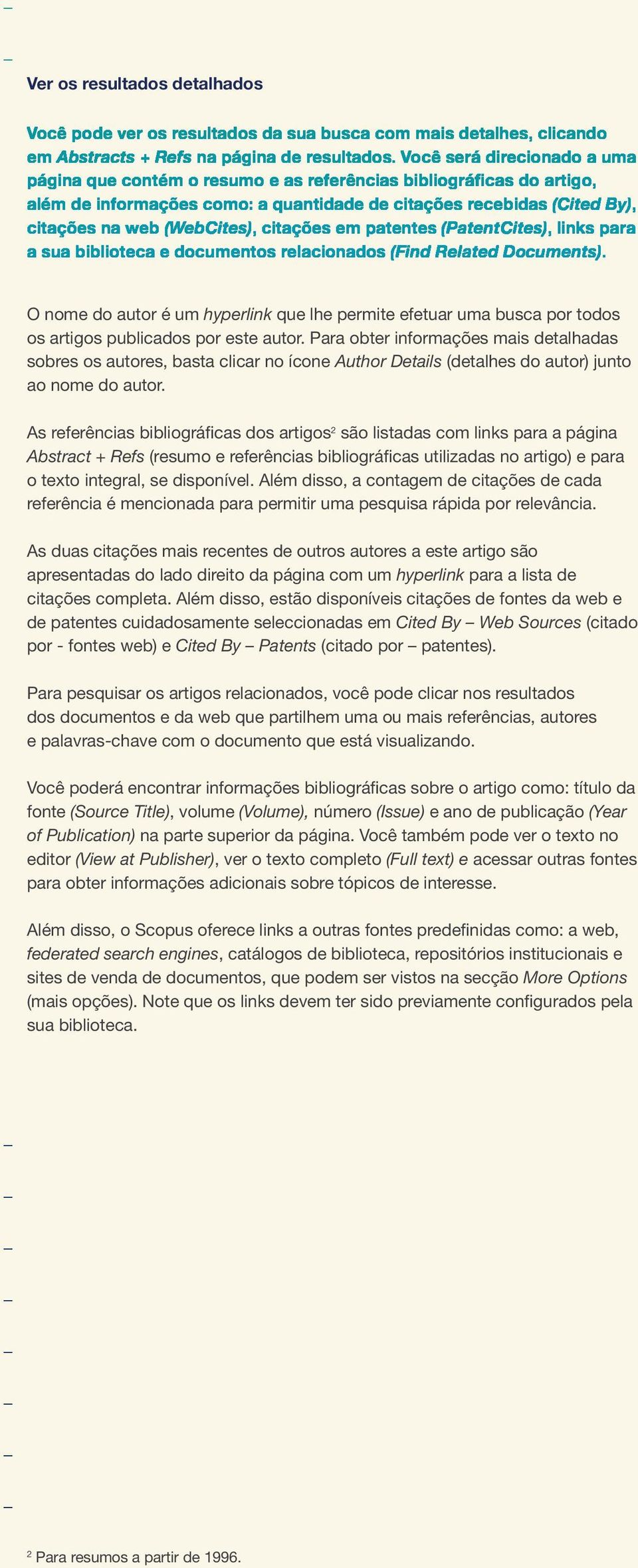 citações em patentes (PatentCites), links para a sua biblioteca e documentos relacionados (Find Related Documents).
