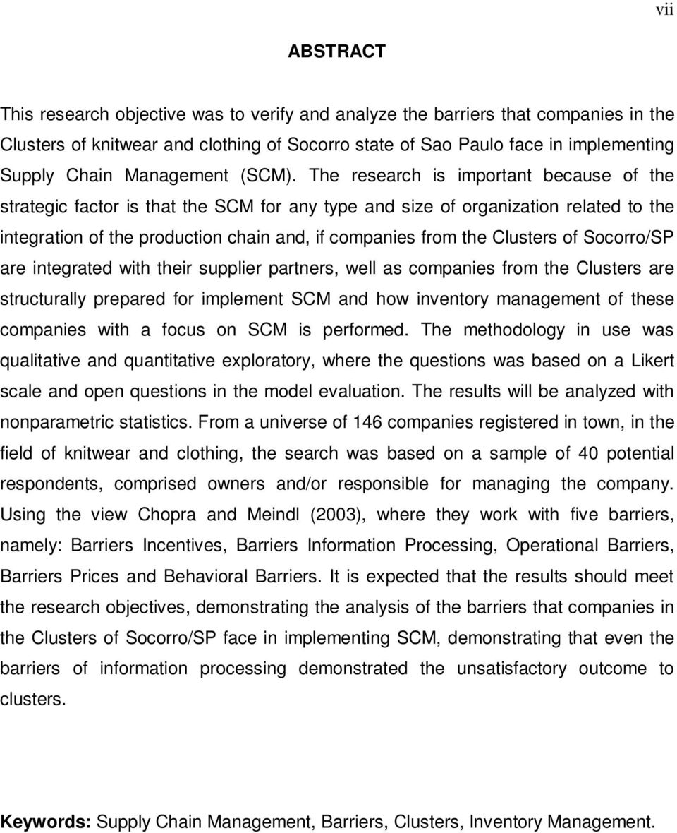 The research is important because of the strategic factor is that the SCM for any type and size of organization related to the integration of the production chain and, if companies from the Clusters