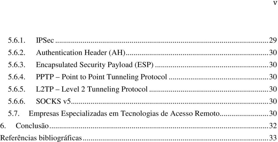 PPTP Point to Point Tunneling Protocol...30 5.6.5. L2TP Level 2 Tunneling Protocol.