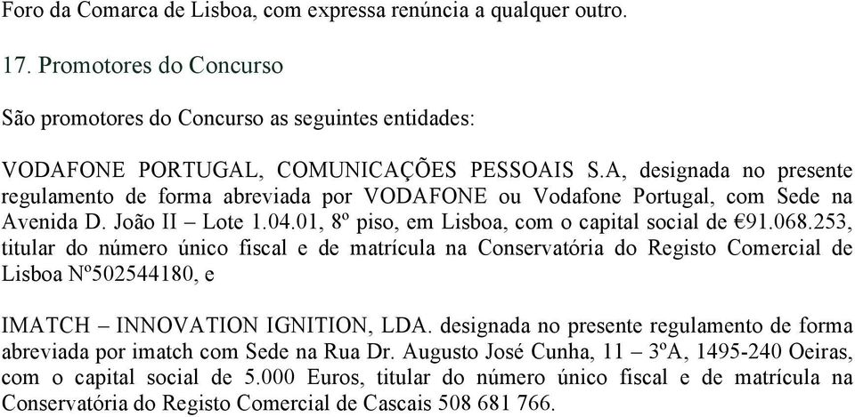 253, titular do número único fiscal e de matrícula na Conservatória do Registo Comercial de Lisboa Nº502544180, e IMATCH INNOVATION IGNITION, LDA.