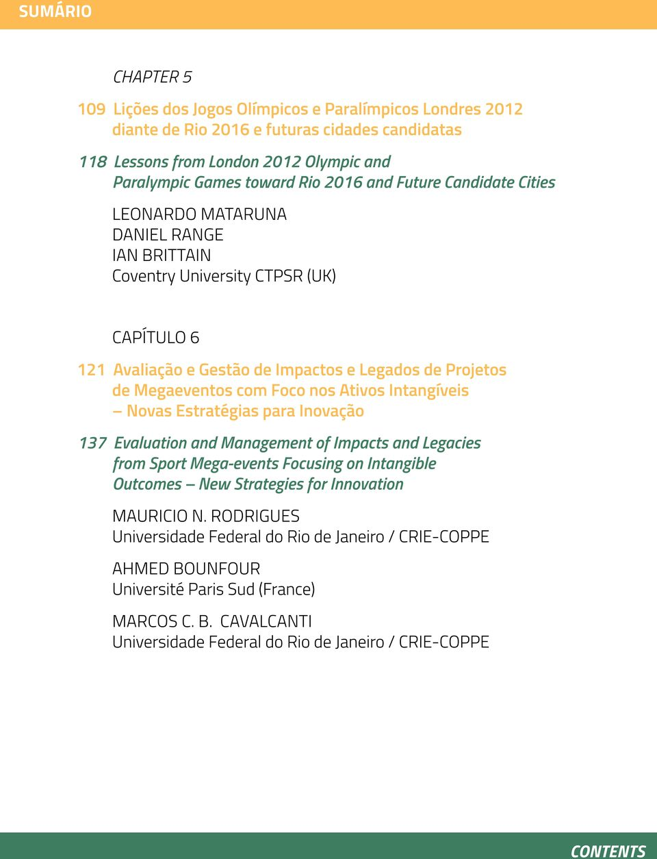 Foco nos Ativos Intangíveis Novas Estratégias para Inovação 137 Evaluation and Management of Impacts and Legacies from Sport Mega-events Focusing on Intangible Outcomes New Strategies for
