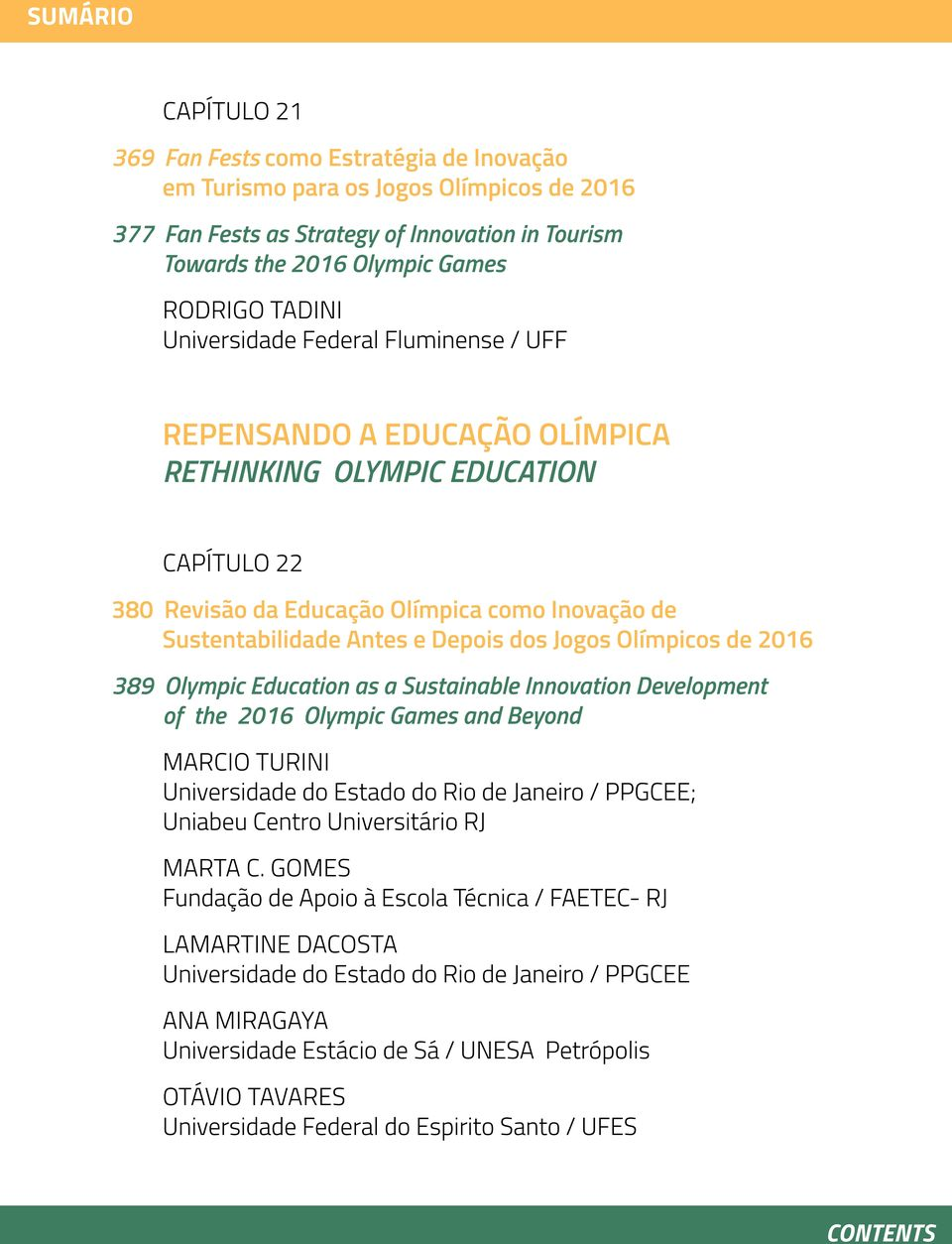 dos Jogos Olímpicos de 2016 389 Olympic Education as a Sustainable Innovation Development of the 2016 Olympic Games and Beyond MARCIO TURINI Universidade do Estado do Rio de Janeiro / PPGCEE; Uniabeu