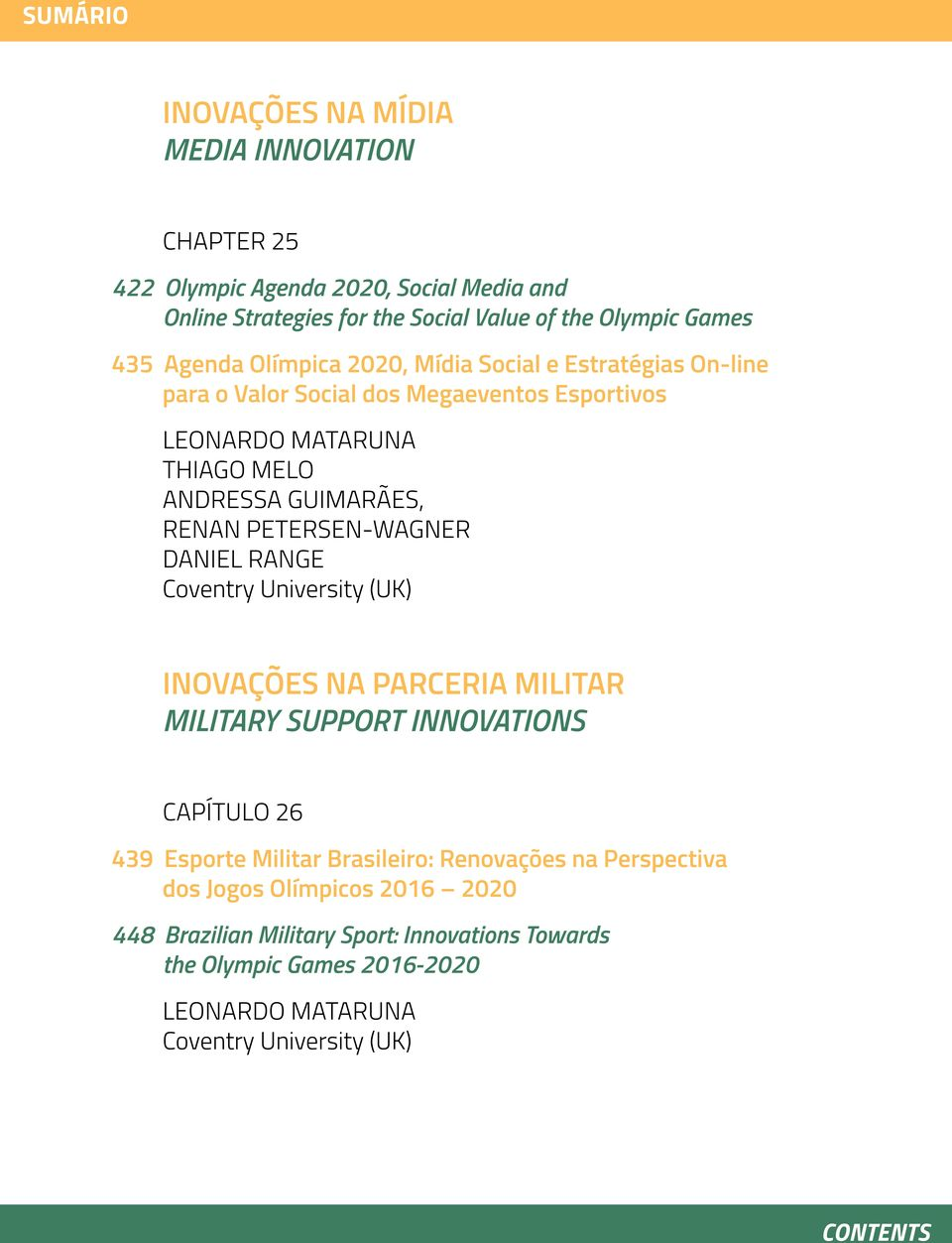PETERSEN-WAGNER DANIEL RANGE Coventry University (UK) INOVAÇÕES NA PARCERIA MILITAR MILITARY SUPPORT INNOVATIONS CAPÍTULO 26 439 Esporte Militar Brasileiro: