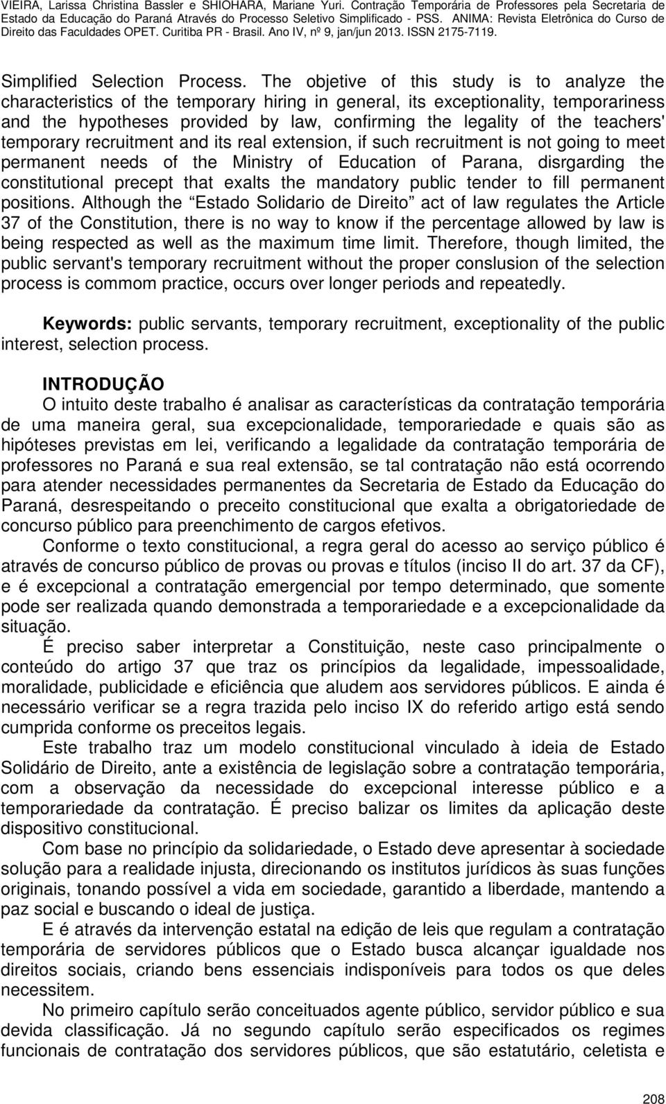 teachers' temporary recruitment and its real extension, if such recruitment is not going to meet permanent needs of the Ministry of Education of Parana, disrgarding the constitutional precept that
