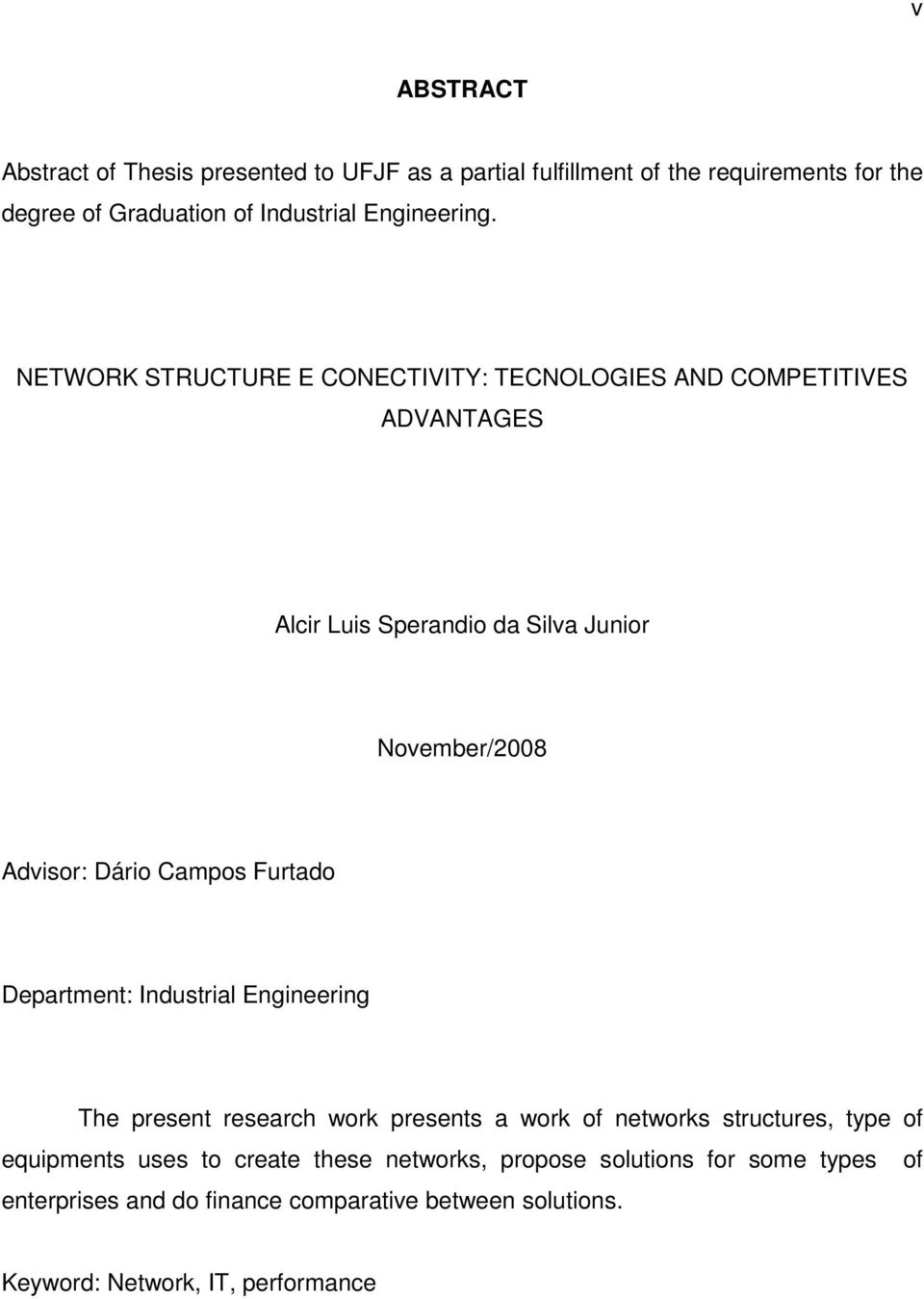 NETWORK STRUCTURE E CONECTIVITY: TECNOLOGIES AND COMPETITIVES ADVANTAGES Alcir Luis Sperandio da Silva Junior November/2008 Advisor: Dário Campos