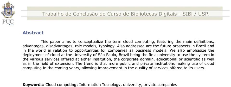We also emphasize the deployment of cloud at the University of São Paulo, Brazil being the first university to use the system in the various services offered at either institution, the corporate