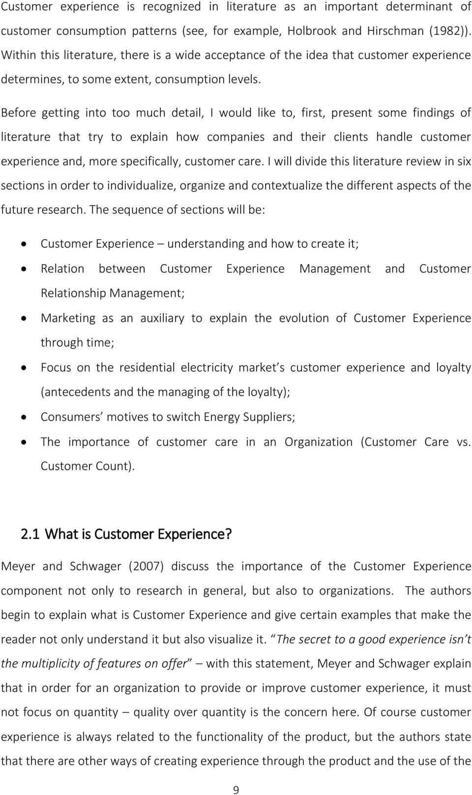 Before getting into too much detail, I would like to, first, present some findings of literature that try to explain how companies and their clients handle customer experience and, more specifically,